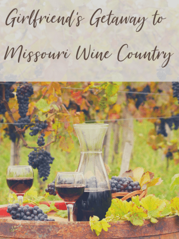 Girlfriend's Getaway to Missouri Wine Country